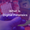 What is digital forensics? Your new fingerprint.